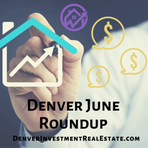 Podcast #99: Denver June Roundup - Market Update